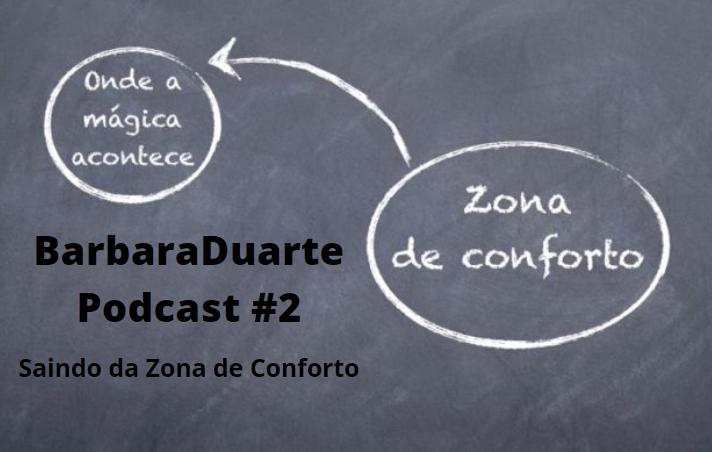 BarbaraDuarte Podcast #2 - Saindo da Zona de Conforto