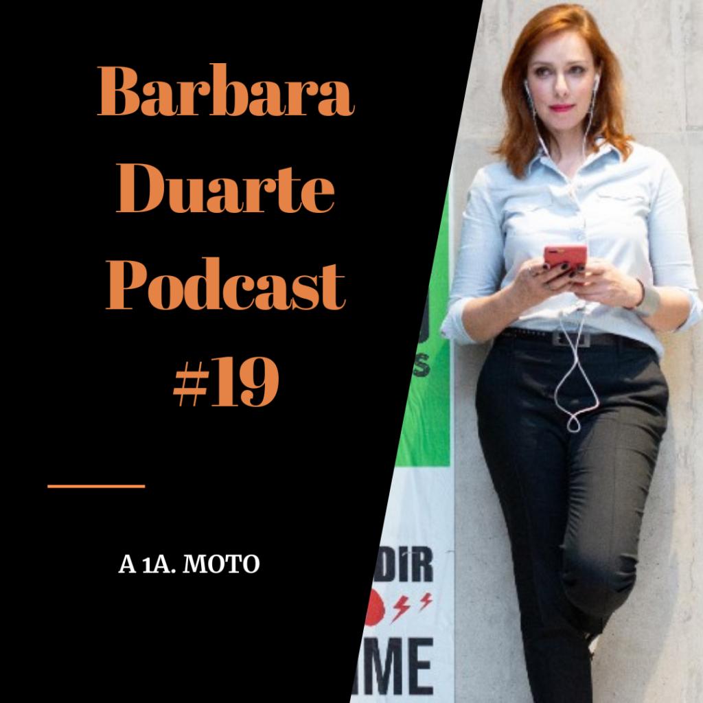 BarbaraDuarte Podcast #19 - A 1a. Moto