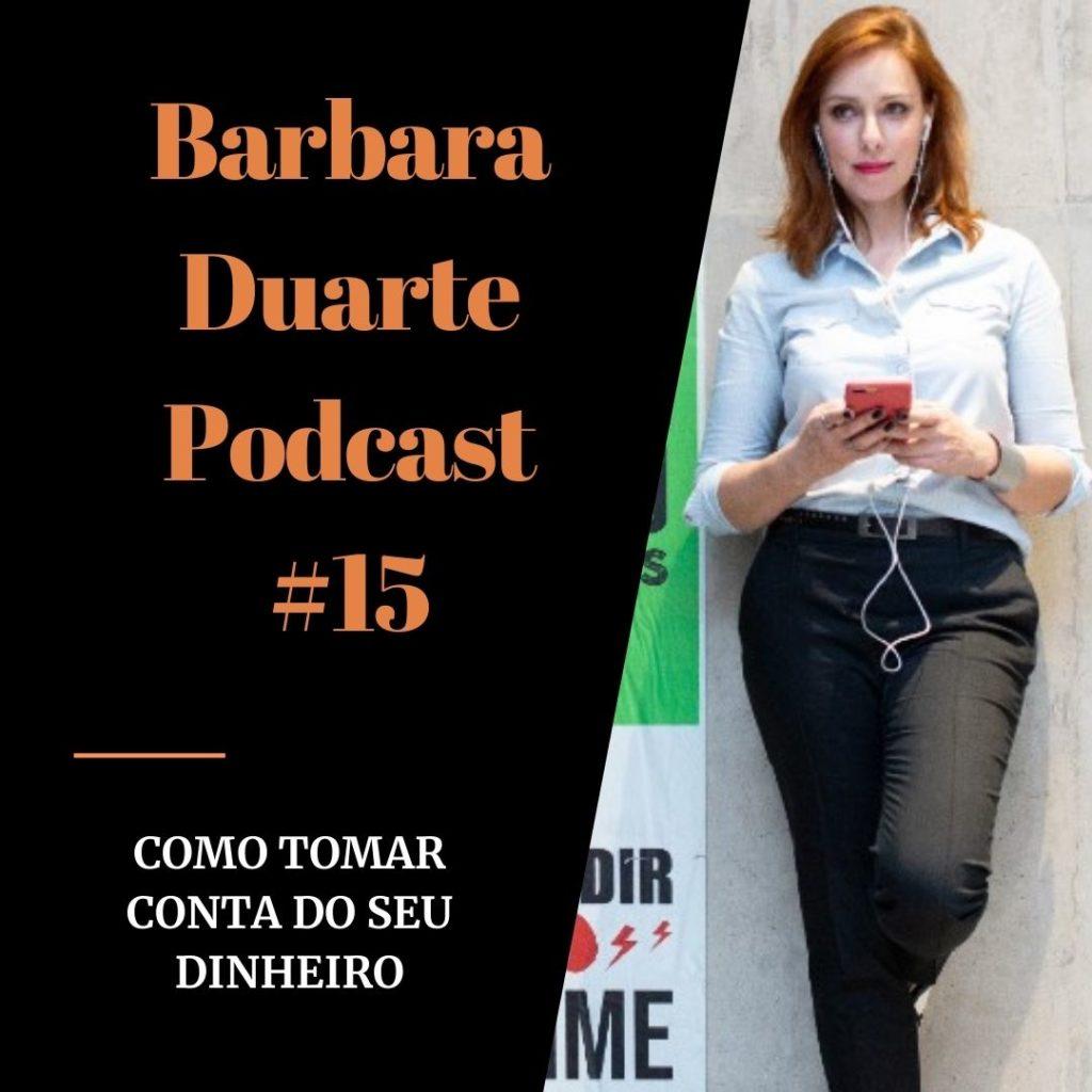 BarbaraDuarte Podcast #15 - Como Tomar Conta do Seu Dinheiro