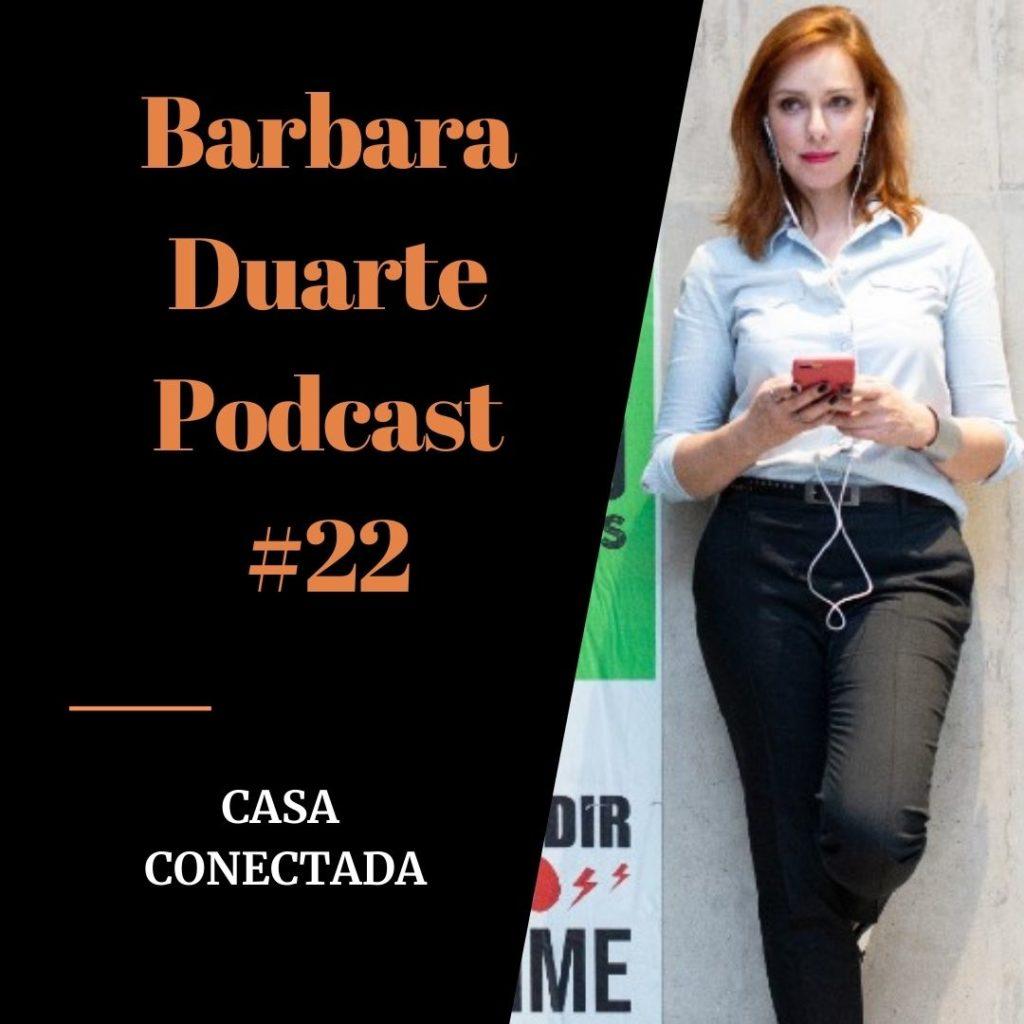 BarbaraDuarte Podcast #22 - Casa Conectada