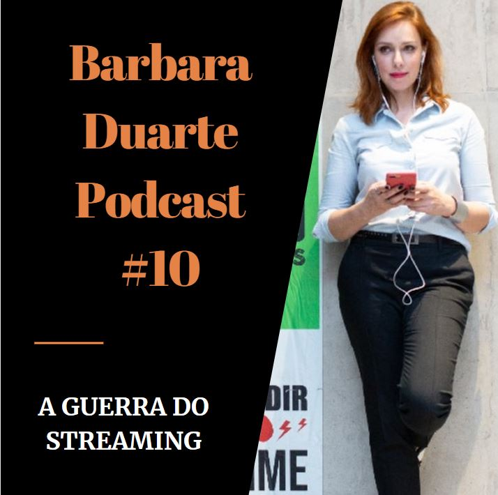 BarbaraDuarte Podcast #10 - A Guerra do Streaming