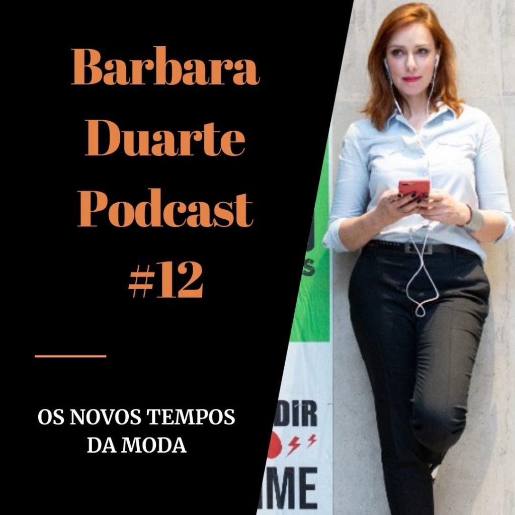 BarbaraDuarte Podcast #12 - Os Novos Tempos da Moda