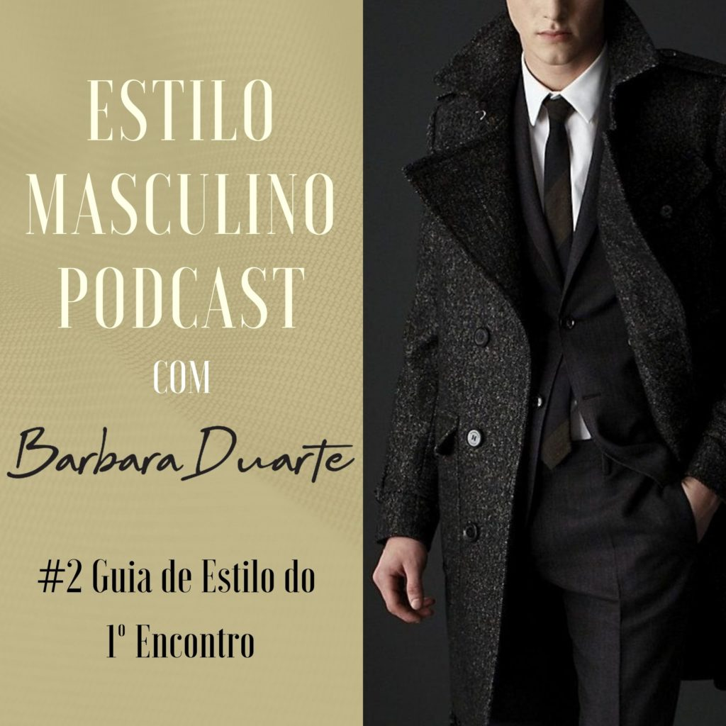 Estilo Masculino Podcast com Barbara Duarte – #2 Guia de Estilo do 1º Encontro