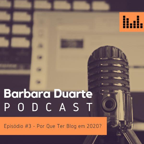 BarbaraDuarte Podcast #3 - Por Que Ter Um Blog em 2020?