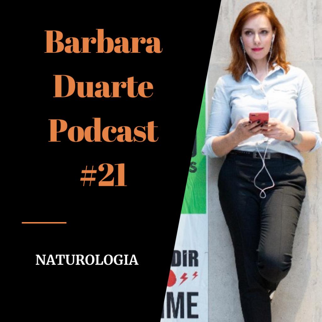 BarbaraDuarte Podcast #21 - Naturologia