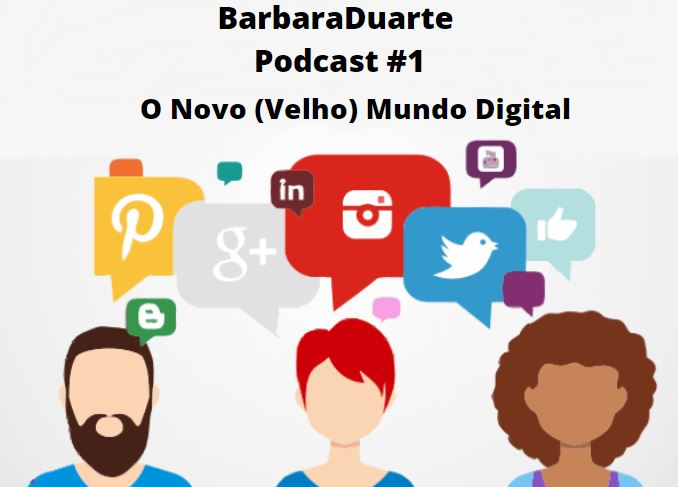BarbaraDuarte Podcast #1 - O Novo Velho Mundo Digital