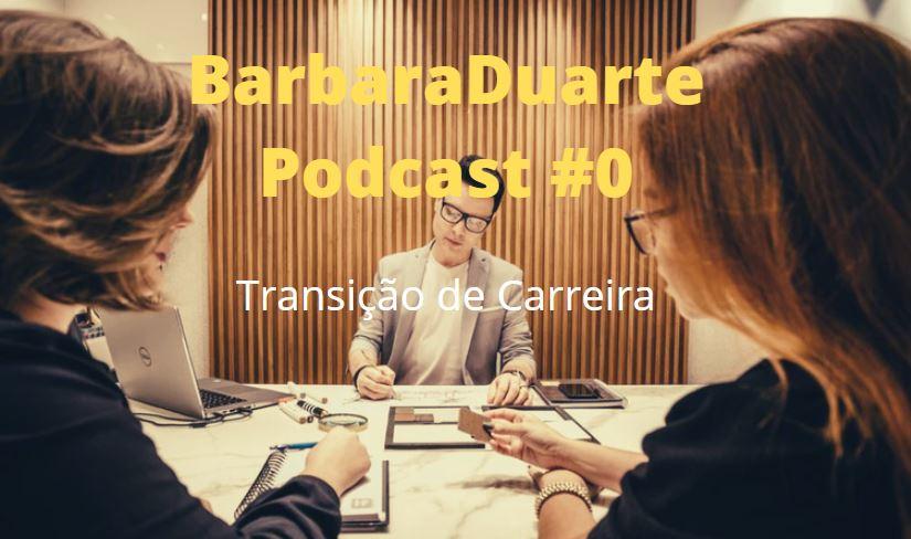 BarbaraDuarte Podcast #0 - Transição de Carreira