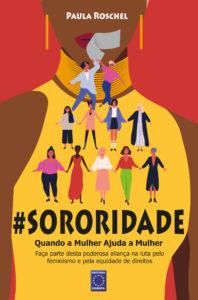 Paula Roschel Lança o Livro Sororidade: Quando a Mulher Ajuda a Mulher